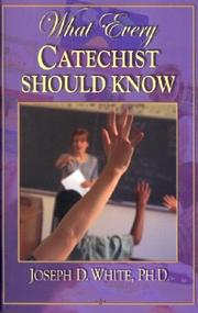 Cover of: What every Catechist should know | White, Joseph D. Ph. D.