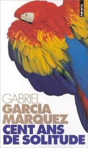 Cover of: Cent ans de solitude | Gabriel Garcia Marquez
